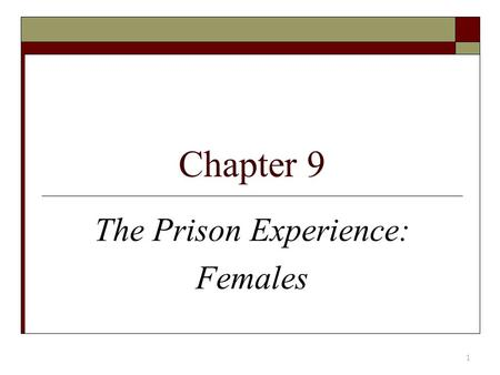 Chapter 9 The Prison Experience: Females 1. Rise of Women's Imprisonment  Before 1960, relatively few women were in prison  Men are almost 14 times.