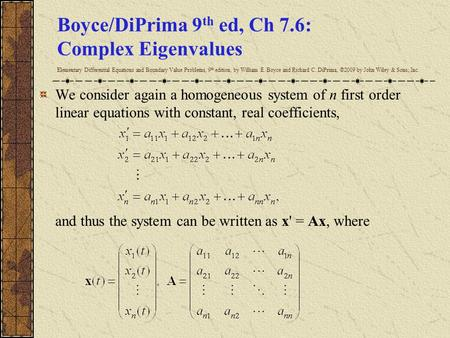 Boyce/DiPrima 9 th ed, Ch 7.6: Complex Eigenvalues Elementary Differential Equations and Boundary Value Problems, 9 th edition, by William E. Boyce and.