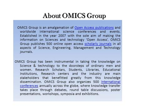 About OMICS Group About OMICS Group OMICS Group is an amalgamation of Open Access publications and worldwide international science conferences and events.