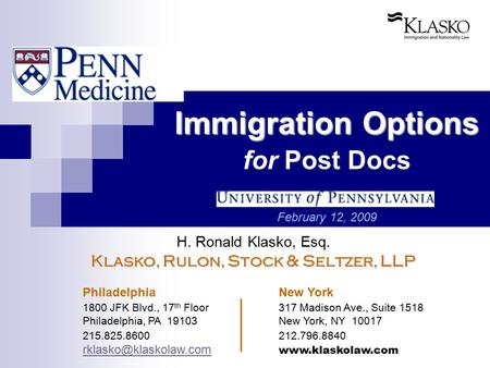 Immigration Options Immigration Options for Post Docs February 12, 2009 H. Ronald Klasko, Esq. Klasko, Rulon, Stock & Seltzer, LLP Philadelphia New York.