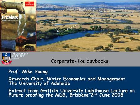 Prof. Mike Young Research Chair, Water Economics and Management The University of Adelaide Extract from Griffith University Lighthouse Lecture on Future.
