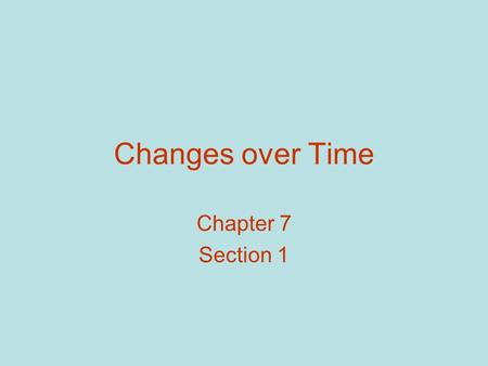 Changes over Time Chapter 7 Section 1.