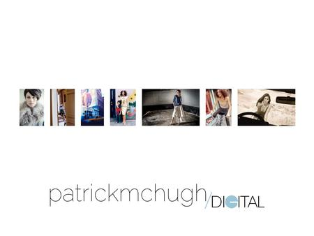 Patrick McHugh Grew up in Greenwich Village, NYC Ennis, Clare SVA, Parsons, FIT and DCU My clients include Fashion Designers, Fashion Retail and Wholesale.