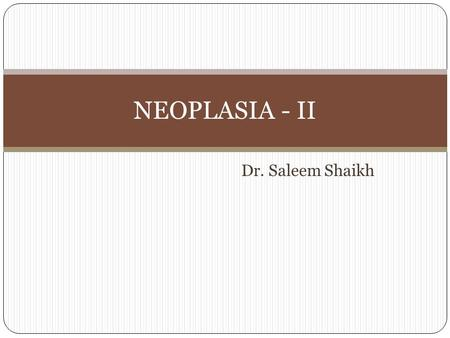 Dr. Saleem Shaikh NEOPLASIA - II. Majority of the neoplasms are categorised clinically and morphologically into benign and malignant on basis of certain.