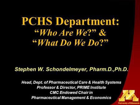 Stephen W. Schondelmeyer, Pharm.D.,Ph.D. Head, Dept. of Pharmaceutical Care & Health Systems Professor & Director, PRIME Institute CMC Endowed Chair in.