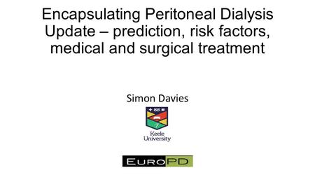 Encapsulating Peritoneal Dialysis Update – prediction, risk factors, medical and surgical treatment Simon Davies.