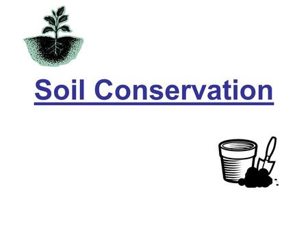 Soil Conservation. How do we use the land to change the land? Mining – rocks and minerals are removed from the ground for profit by one of two methods: