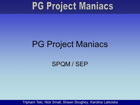 Tripharn Teki, Nick Small, Shawn Boughey, Karolina Latkoska PG Project Maniacs SPQM / SEP.