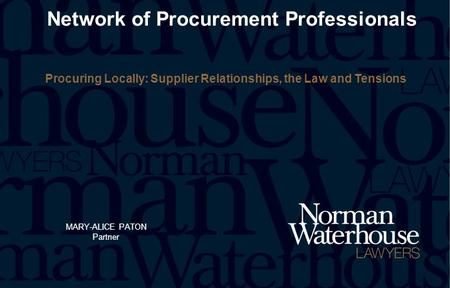 MARY-ALICE PATON Partner Network of Procurement Professionals Procuring Locally: Supplier Relationships, the Law and Tensions.