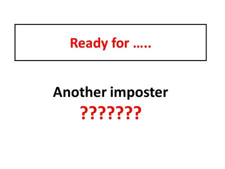 Ready for ….. Another imposter ??????? What is an imposter?