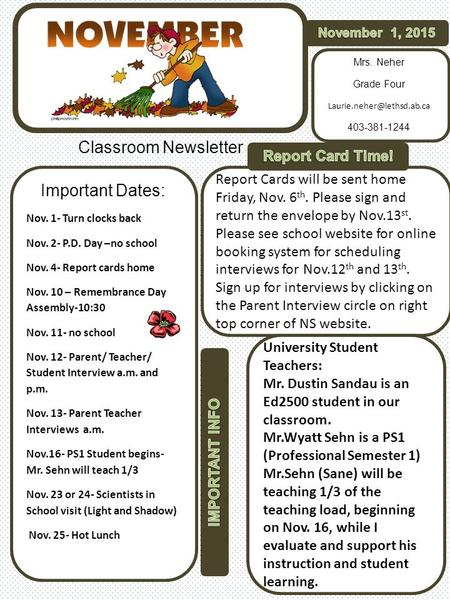 Classroom Newsletter Important Dates: Nov. 1- Turn clocks back Nov. 2- P.D. Day –no school Nov. 4- Report cards home Nov. 10 – Remembrance Day Assembly-10:30.