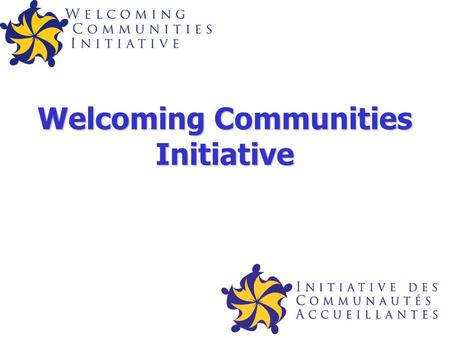 Welcoming Communities Initiative. The Welcoming Communities Initiative (WCI) a collaborative, multidisciplinary, province- wide network of university.