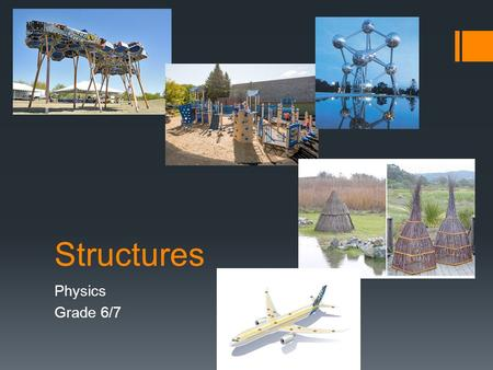 Structures Physics Grade 6/7. What is the coolest structure you can think of?