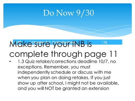 9/30Chapter 2.1: Carbohydrates12 Do Now 9/30 Make sure your INB is complete through page 11 1.3 Quiz retake/corrections deadline 10/7, no exceptions. Remember,