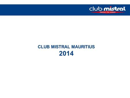 CLUB MISTRAL MAURITIUS 2014. MAURITIUS 2,040 km² Languages: Creole, French, English Club Mistral Now Both in the South and the North NEW Approx 75 Kilometres.