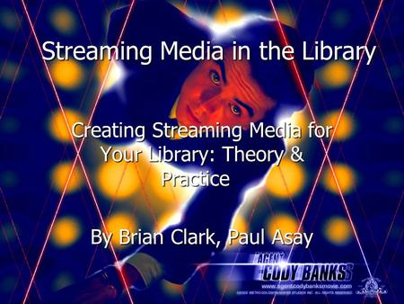 Streaming Media in the Library Creating Streaming Media for Your Library: Theory & Practice Creating Streaming Media for Your Library: Theory & Practice.