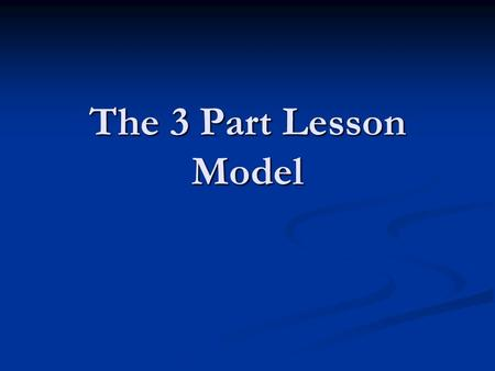 The 3 Part Lesson Model. Teacher Directed Lesson Practise Problem Solving Application The Traditional Approach: Probably what your math class looked like.