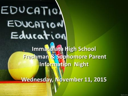 Immaculata High School Freshman & Sophomore Parent Information Night Wednesday, November 11, 2015.
