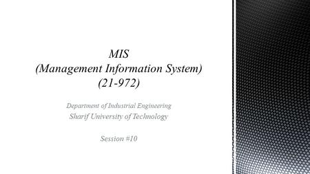 Department of Industrial Engineering Sharif University of Technology Session #10.