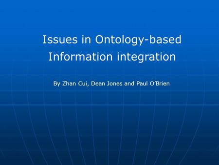Issues in Ontology-based Information integration By Zhan Cui, Dean Jones and Paul O'Brien.