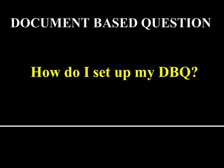 How do I set up my DBQ?. Thesis: (Plan of Attack) It's the opening paragraph that will explain your position to the question.  The thesis statement is.