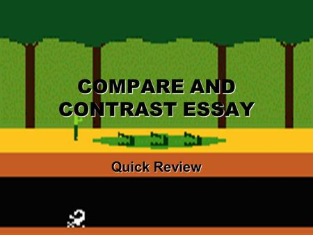 COMPARE AND CONTRAST ESSAY Quick Review Time 40 minutes 7-10 minutes to plan Write thesis in planning time!