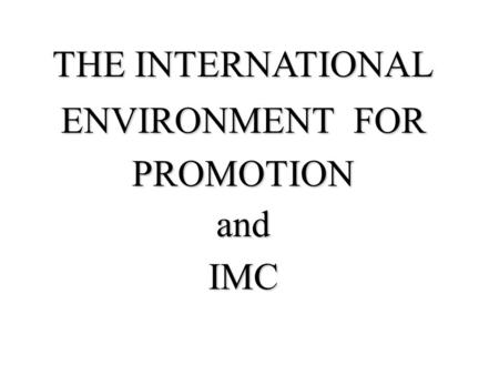 THE INTERNATIONAL ENVIRONMENT FOR PROMOTIONandIMC.