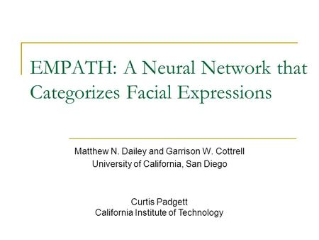 EMPATH: A Neural Network that Categorizes Facial Expressions Matthew N. Dailey and Garrison W. Cottrell University of California, San Diego Curtis Padgett.