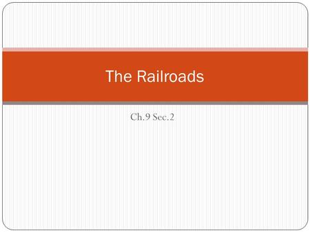 Ch.9 Sec.2 The Railroads. Linking the Nation Post Civil War Railroad System In 1865 almost all railroad track was east of the Mississippi Westward expansion.