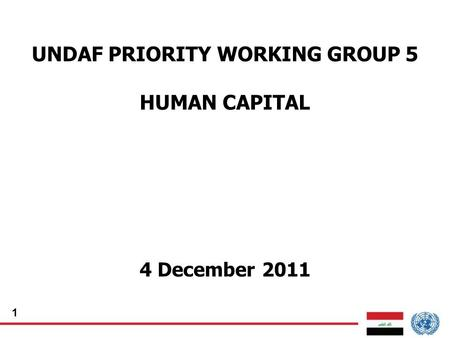 1 UNDAF PRIORITY WORKING GROUP 5 HUMAN CAPITAL 4 December 2011.