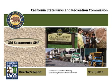 Nov 8, 2013 Director's Report California State Parks and Recreation Commission Commission Chair: Ernest Chung Chief Deputy Director: Aaron Robertson Old.