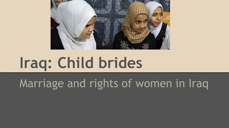 Iraq: Child brides Marriage and rights of women in Iraq.