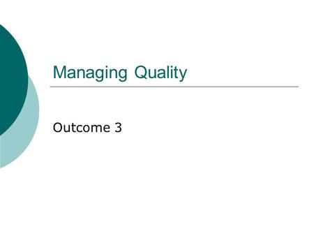 Managing Quality Outcome 3. Week 7  Assessment 2 (LO3/4) requirements  LO3-Current policies  Purpose and aims of policy  Why we revise policy  A.
