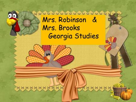 Mrs. Robinson & Mrs. Brooks Georgia Studies Georgia Studies.