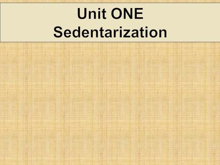 Unit ONE Sedentarization. Correctly complete the following questions to obtain an 8/10  Page 6 # 3 & 4  Page 11 # 1-4  Page 12 # 5 & 7  Page 13 #