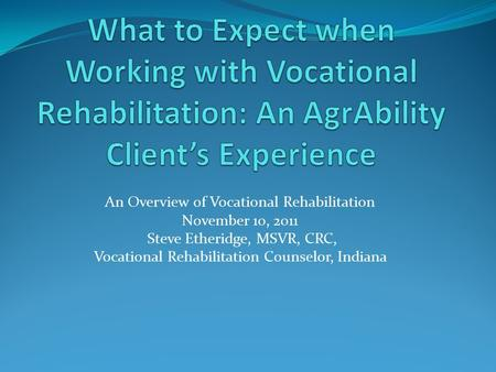 An Overview of Vocational Rehabilitation November 10, 2011