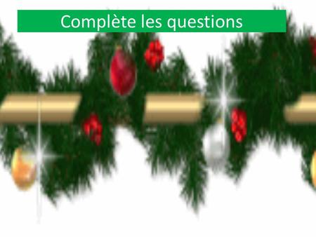 Complète les questions. WHERE is Santa sitting? He's sitting in a SLEIGH.