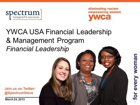 1 March 24, 2015 YWCA USA Financial Leadership & Management Program Financial Leadership for every woman 1 Join us on