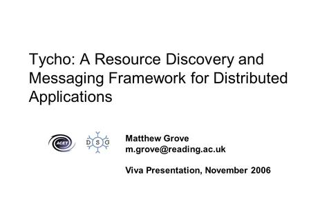 Tycho: A Resource Discovery and Messaging Framework for Distributed Applications Matthew Grove Viva Presentation, November 2006.