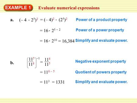 EXAMPLE 1 Evaluate numerical expressions a. (– 4 2 5 ) 2 = 16 2 5 2 Power of a product property Power of a power property Simplify and evaluate power.