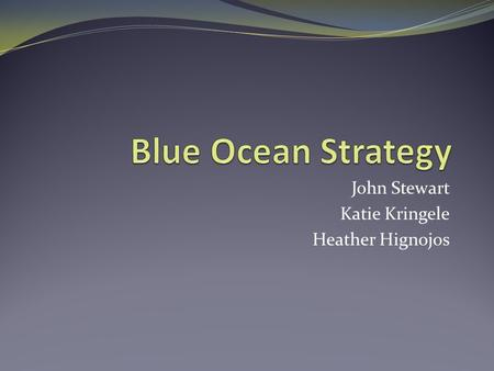 John Stewart Katie Kringele Heather Hignojos. Creating Blue Oceans Blue oceans are usually created as a result of red oceans When a market becomes oversaturated,