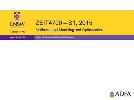 ZEIT4700 – S1, 2015 Mathematical Modeling and Optimization School of Engineering and Information Technology.