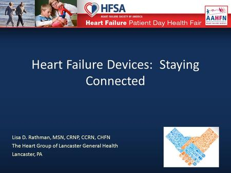 Heart Failure Devices: Staying Connected Lisa D. Rathman, MSN, CRNP, CCRN, CHFN The Heart Group of Lancaster General Health Lancaster, PA.