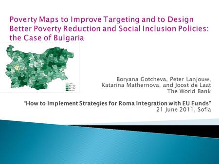 "Boryana Gotcheva, Peter Lanjouw, Katarina Mathernova, and Joost de Laat The World Bank ""How to Implement Strategies for Roma Integration with EU Funds"""