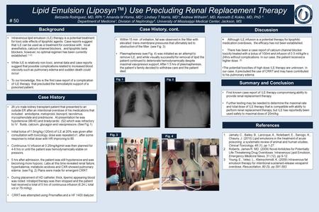 Lipid Emulsion (Liposyn™) Use Precluding Renal Replacement Therapy Betzaida Rodriguez, MD, RPh ²; Amanda M Horne, MD¹; Lindsey T Norris, MD¹; Andrew Wilhelm.