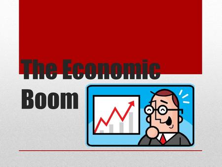 The Economic Boom. Objectives Analyze the consumer revolution and the bull market of the 1920s. Explain the impact of Henry Ford and the automobile.