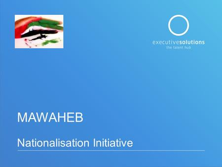 MAWAHEB Nationalisation Initiative. Background In the announcement of the 2014 National Agenda, H.H. Sheikh Mohammed bin Rashid Al Maktoum Vice President.