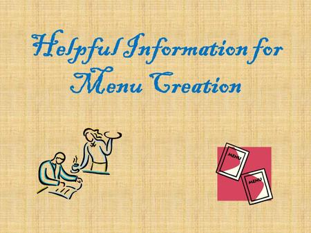 Helpful Information for Menu Creation. Helpful Websites Food/menus www.foodtimeline.org www.hospitalityguild.com/History/history_of_food 10.htm www.hospitalityguild.com/History/history_of_food.