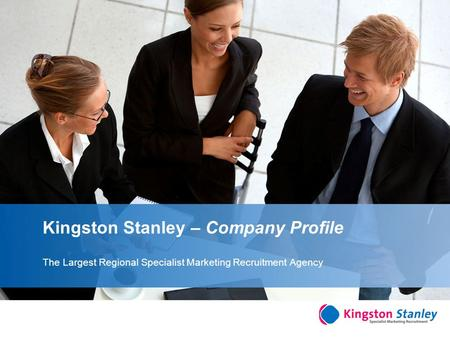 YOUR LOGO Kingston Stanley – Company Profile The Largest Regional Specialist Marketing Recruitment Agency.