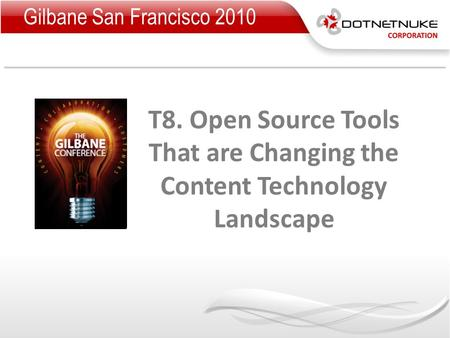T8. Open Source Tools That are Changing the Content Technology Landscape Gilbane San Francisco 2010.